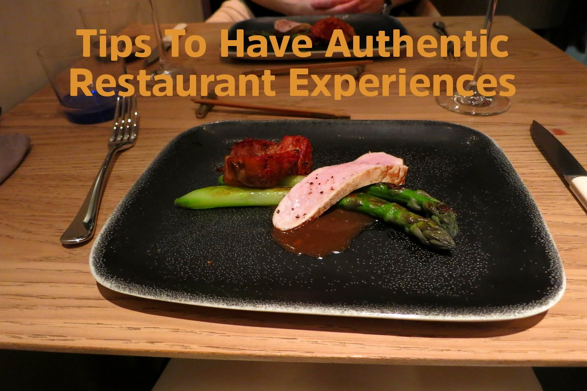 4 tips to have authentic restaurant experiences for Authentic cuisine