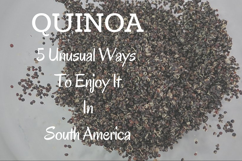 Quinoa Products 5 unusual ways to enjoy it in South America