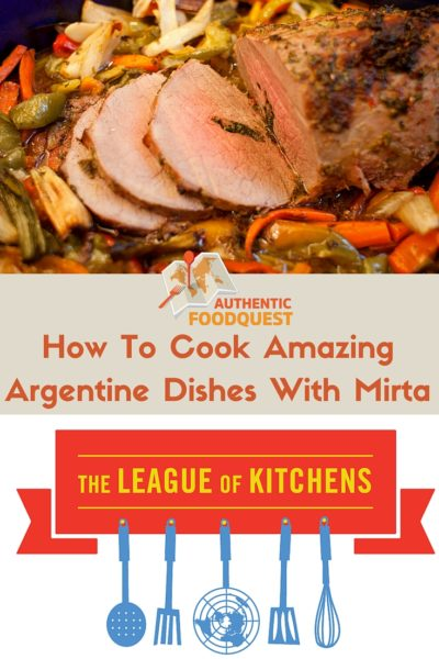 Pinterest_HowToCookAmazingArgentineDishesWithMirta_AuthenticCookingClasses_LOK_AuthenticFoodQuest