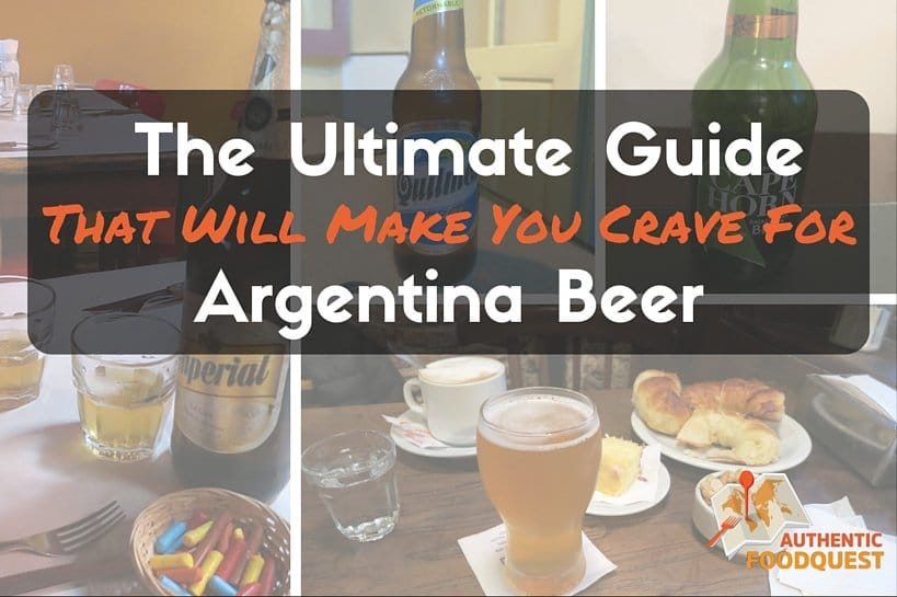 The Ultimate Guide Argentina Beer Authentic Food Quest