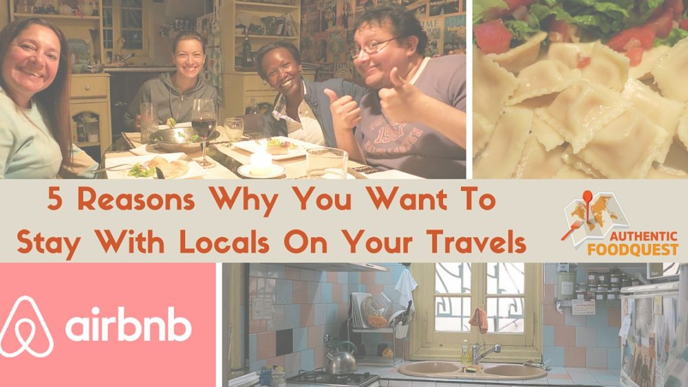 5 Reasons Why You Want to Stay With Locals On Your Travels Authentic Food Quest