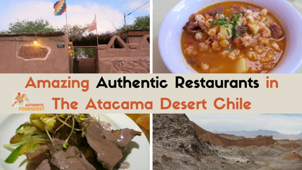 Amazing Authentic Restaurants in The Atacama Desert Chile San Pedro de Atacama Authentic Food Quest
