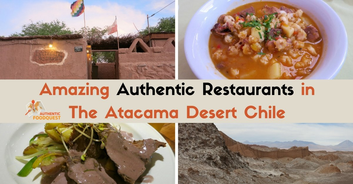 Amazing Authentic Restaurants in The Atacama Desert Chile San Pedro de Atacama Authentic Food Quest