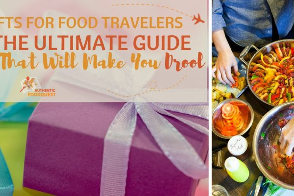 Gifts for Food Travelers: The Ultimate Guide That will Make You Drool