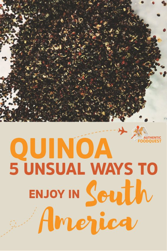 Quinoa_5_unusual ways to enjoy it in SouthAmerica_AuthenticFoodQuest