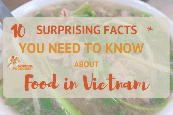 10 Surprising Facts About Food In Vietnam Authentic Food Quest