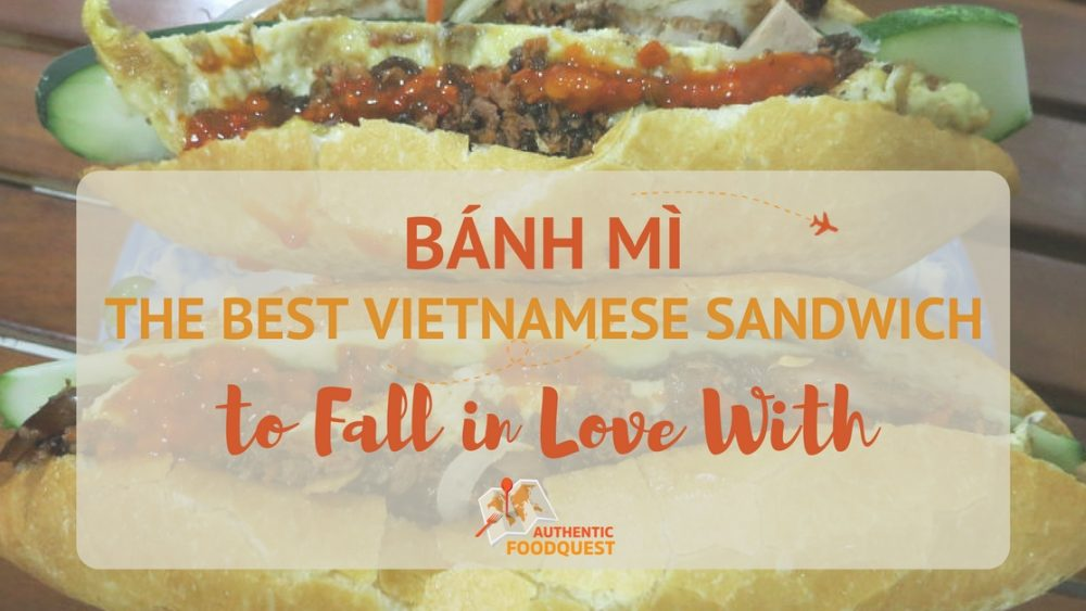 Bánh Mì the Vietnamese Sandwich to Fall in Love with