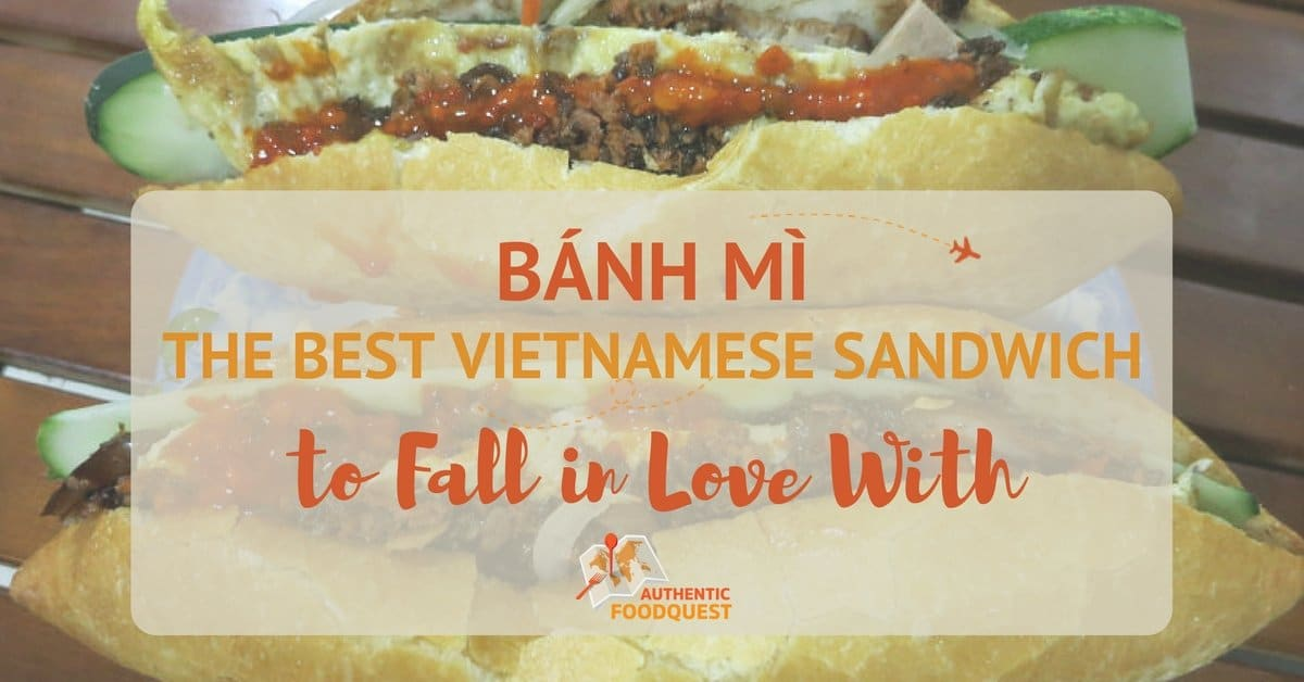 Bánh Mì: the Best Vietnamese Sandwich to Fall in Love With