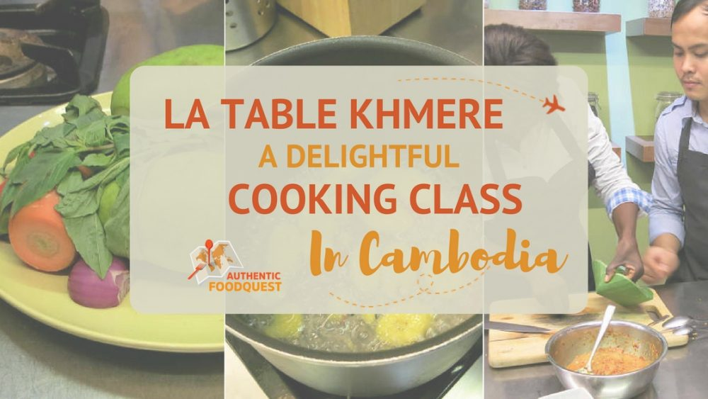 La Table Khmere Cambodia Cooking Class Authentic Food Quest