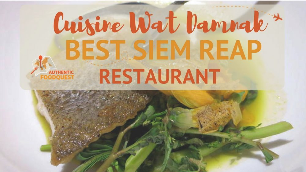 Best Siem Reap Restaurant Cuisine Wat Damnak Authentic Food Quest