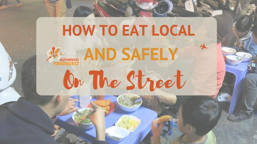 How To Eat Local And Safely Authentic Food Quest