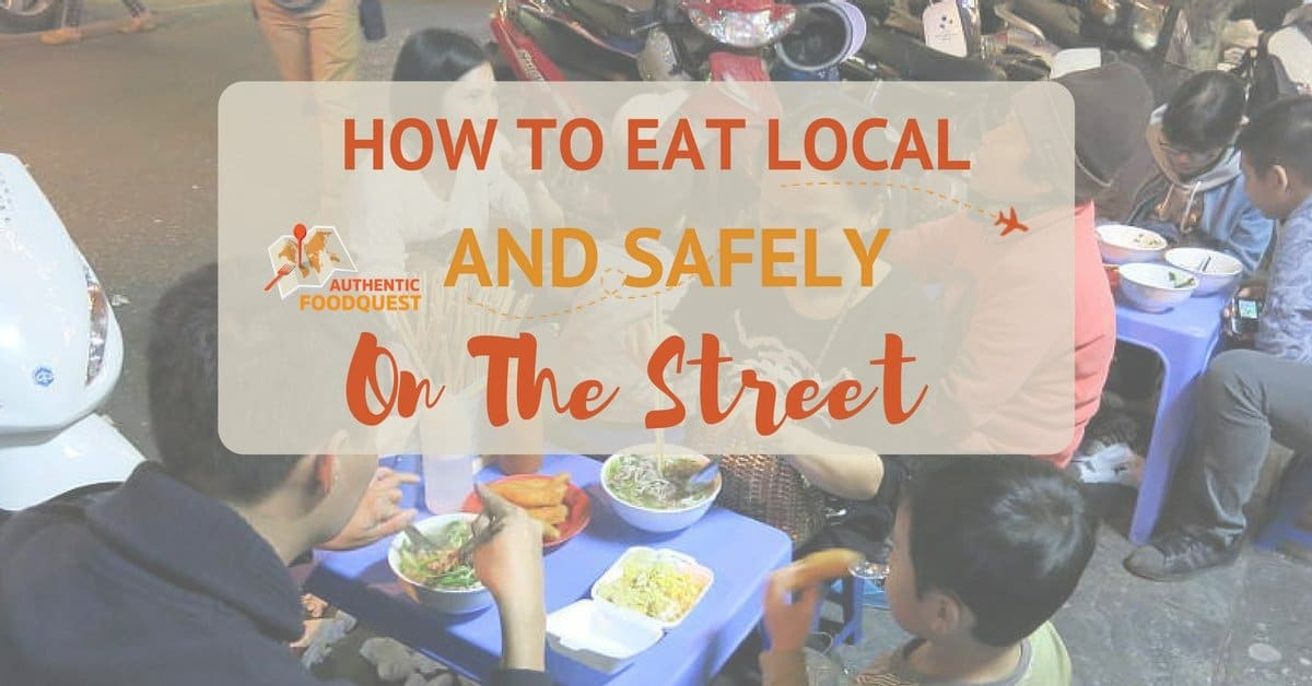 How to Eat Local and Safely on the Street - Authentic Food Quest
