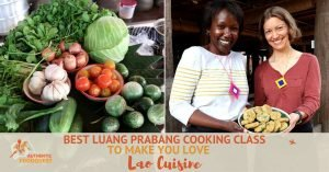 Best Luang Prabang Cooking Class to Make You Love Lao Cuisine