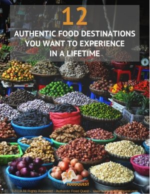 12 Authentic Food Destinations You Want to Enjoy in A Lifetime
