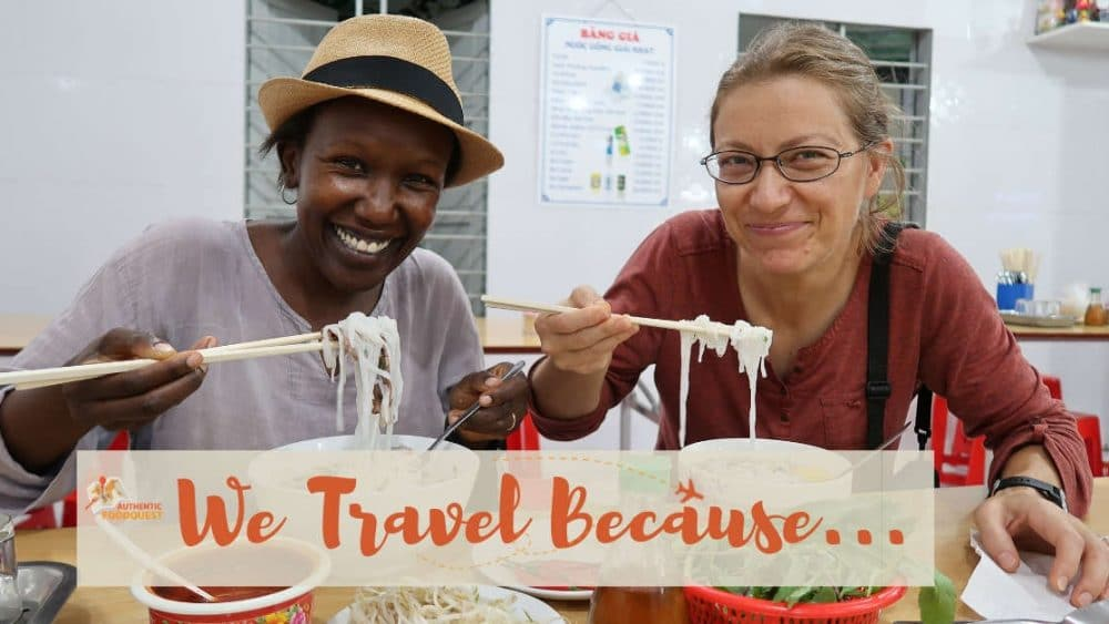 We Travel Because by Authentic Food Quest for I Travel Because campaign