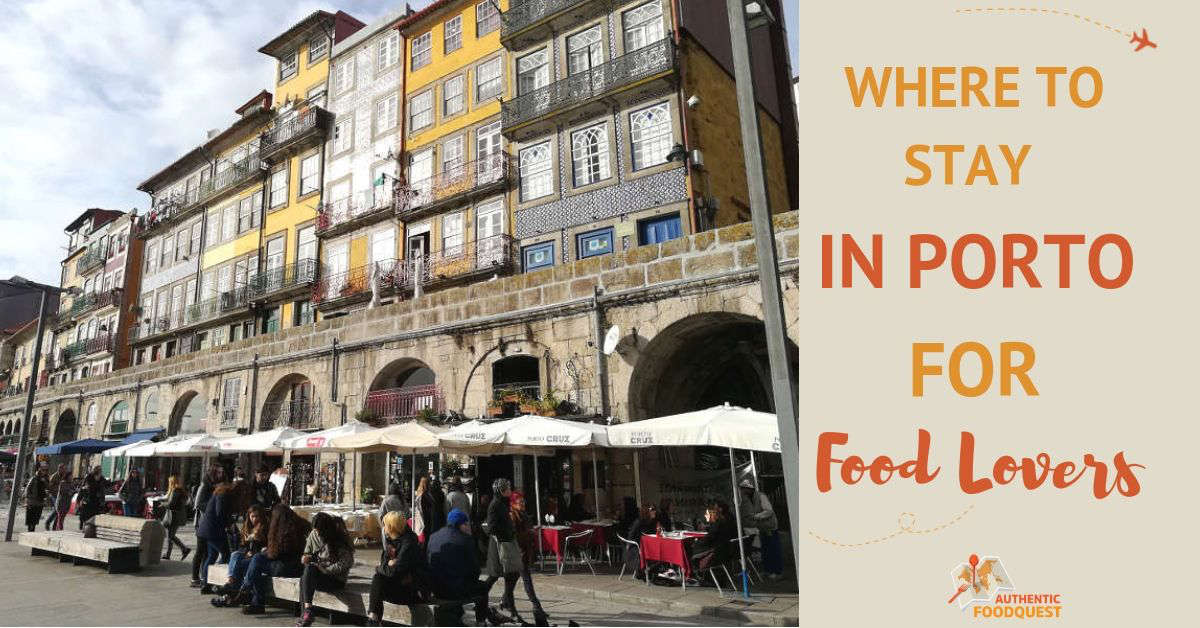 Where to Stay in Porto For Food Lovers by Authentic Food Quest