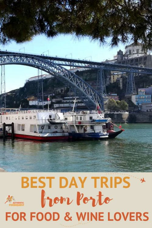 Best Day Trips From Porto For Food & Wine Lovers by Authentic Food Quest