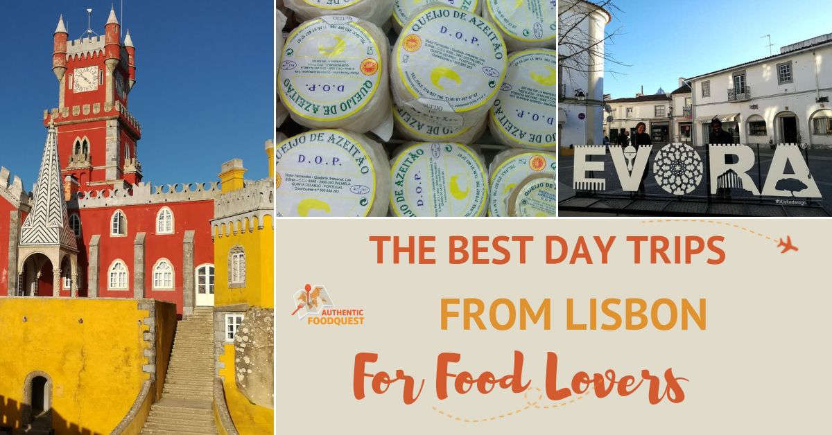 Best Day Trips from Lisbon for FoodLovers_AuthenticFoodQuest