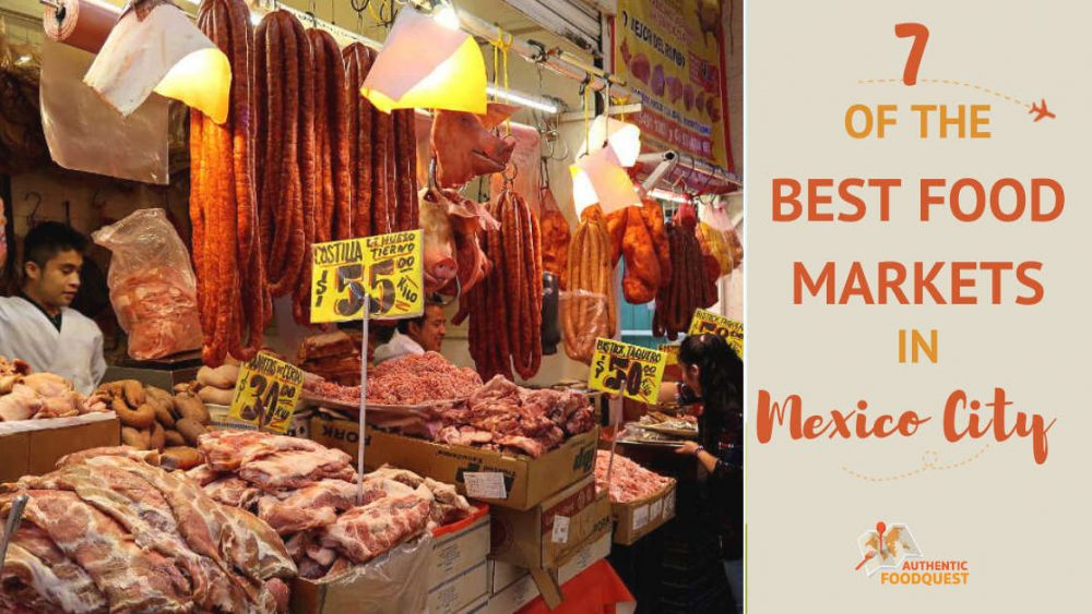 Best Food Markets in Mexico City by Authentic Food Quest